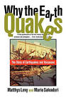 Why the Earth Quakes: The Story of Earthquakes and Volcanoes by Mario G. Salvadori, Matthys Levy (Paperback, 1997)