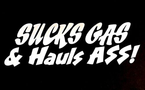 SUCKS GAS AND HAULS AS* STICKER FORD DODGE CHEVY VW JDM CAR HONDA TOYOTA SUV