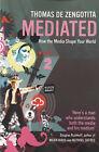 Mediated: How the Media Shape Your World by Thomas de Zengotita (Paperback, 2005)
