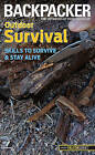 Backpacker Magazine's Outdoor Survival: Skills to Survive and Stay Alive by Molly Absolon (Paperback, 2010)