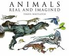 Animals Real and Imagined: Fantasy of What is and What Might be by Terryl Whitlatch (Paperback, 2010)