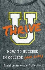 U Thrive : How to Succeed in College (and Life) by Alan Daniel Schlechter and...