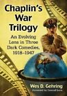 Chaplin's War Trilogy: An Evolving Lens in Three Dark Comedies, 1918-1947 by Wes D Gehring (Paperback, 2014)