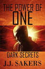 The Power of One: Dark Secrets by J J Sakers (Paperback / softback, 2009)