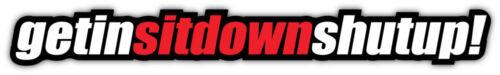Get In Sit Down Slogan Sticker Car Bumper Decal 6/'/' or 8/'/'