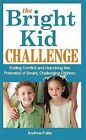The Bright Kid Challenge: Ending Conflict and Unlocking the Potential of Smart, Challenging Children by Andrew Fuller (Paperback / softback, 2008)