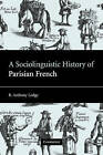 A Sociolinguistic History of Parisian French by R. Anthony Lodge (Hardback, 2004)