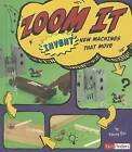 Zoom It: Invent New Machines That Move by Tammy Enz (Hardback, 2012)