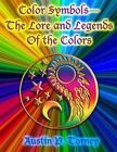 Color Symbols?the Lore and Legends of the Colors by Austin P Torney (Paperback / softback, 2014)