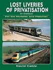 Lost Liveries of Privatisation in Colour for the Modeller and Historian by David Cable (Paperback, 2009)