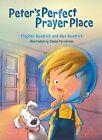 Peter's Perfect Prayer Place by Stephen Kendrick, Alex Kendrick (Hardback)