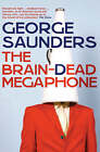 The Brain-Dead Megaphone by George Saunders (Paperback, 2009)