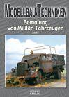 Modellbau-Techniken Bemalung von Militär-Fahrzeugen (2012, Taschenbuch)