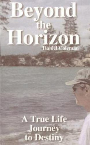 Beyond the Horizon : A True Life Journey to Destiny by Daniel Coleman (2000,...