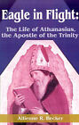 Eagle in Flight: The Life of Athanasius, the Apostle of the Trinity by Allienne R Becker (Paperback / softback, 2002)