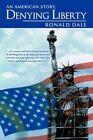 Denying Liberty by Ronald Dale 9781456701192 Hardback 2010