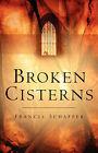 Broken Cisterns by Francis Schaffer (Paperback / softback, 2003)