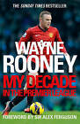 Wayne Rooney: My Decade in the Premier League by Wayne Rooney (Paperback, 2013)
