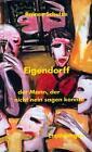 Eigendorff – oder Der Mann, der nicht nein sagen konnte. von Rainer Schulze (1997, Gebundene Ausgabe)