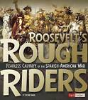 Roosevelt's Rough Riders: Fearless Cavalry of the Spanish-American War by Brynn Baker (Hardback, 2015)