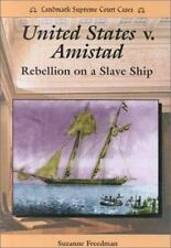 United States V. Amistad: Rebellion on a Slave Ship (Landmark Supreme Court Case