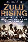 Zulu Rising: The Epic Story of ISandlwana and Rorke's Drift by Ian Knight (Paperback, 2011)