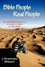 Bible People Real People : An Unforgettable A-Z of Who Is Who in the Bible by...