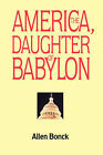 America, the Daughter of Babylon by Allen Bonck (Paperback / softback, 2008)