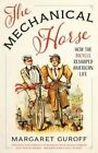 The Mechanical Horse: How the Bicycle Reshaped American Life by Margaret Guroff (Hardback, 2016)