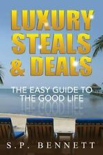 Luxury Steals and Deals : The Easy Guide to the Good Life by S. Bennett...
