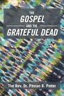 The Gospel and the Grateful Dead by The Rev Dr Pitman B Potter (Paperback / softback, 2014)