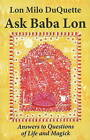 Ask Baba Lon: Answers & Questions of Life & Magick by Lon Milo DuQuette (Paperback, 2011)