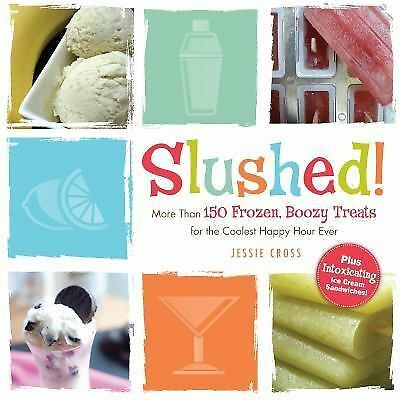 Slushed!: More Than 150 Frozen, Boozy Treats for the Coolest Hap....(Paperback)