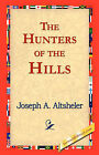 The Hunters of the Hills by Joseph A Altsheler (Hardback, 2006)