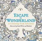 Escape to Wonderland: A Colouring Book Adventure by Good Wives and Warriors (Paperback, 2015)