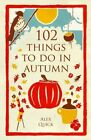 102 Things to Do in Autumn by Alex Quick (Paperback, 2013)