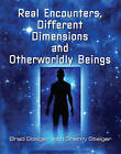 Real Encounters, Different Dimensions and Otherwordly Beings by Sherry Steiger, Brad Steiger (Paperback, 2013)