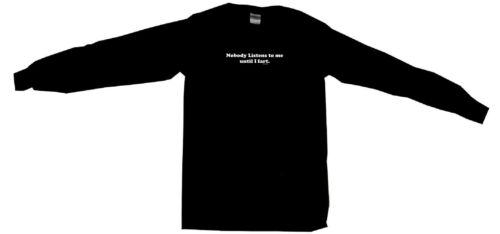 Nobody Listens To Me Until I Fart Mens Tee Shirt Pick Size /& Color Small 6XL