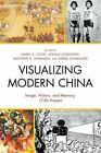 Visualizing Modern China: Image, History, and Memory, 1750-Present by Lexington Books (Paperback, 2015)