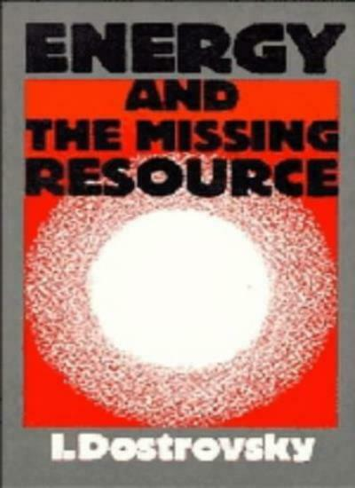 Energy and the Missing Resource: A View From the Laboratory by Dostrovsk PB-,