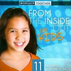 From the Inside Out: For Kids * by Worship Together (CD, Sep-2011, EMI)