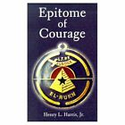 Epitome of Courage 9780759604186 by Henry L. Harris Paperback