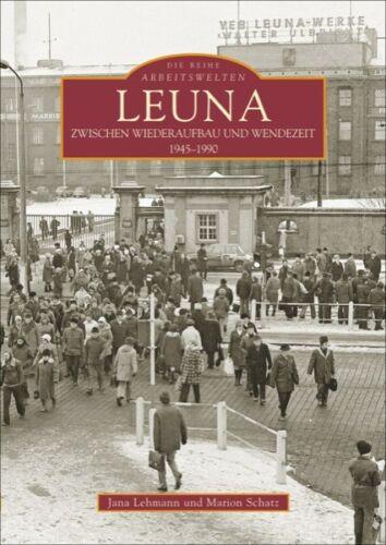 Leuna zwischen Wiederaufbau und Wendezeit  1945-1990 Geschichte Bildband Buch AK