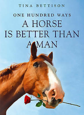 1 of 1 - 100 Ways a Horse is Better than a Man, Bettison, Tina, Very Good Book
