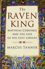 The Raven King: Matthias Corvinus and the Fate of His Lost Library by Marcus Tanner (Paperback, 2009)
