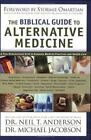 The Biblical Guide to Alternative Medicine by Michael Jacobson and Neil T. Anderson (2004, Paperback)