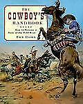 The Cowboy's Handbook: How to Become a Hero of the Old West