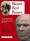 Blood Red Roses: The Archaeology of a Mass Grave from the Battle of Towton AD 1461 by Christopher Knusel, Veronica Fiorato, Anthea Boylston (Paperback, 2007)