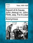 Report of a Cause, John Jessup vs. John Ffirth, Esq. for a Libel by Anonymous (Paperback / softback, 2012)