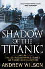 Shadow of the Titanic: The Extraordinary Stories of Those Who Survived by Andrew Wilson (Paperback, 2012)